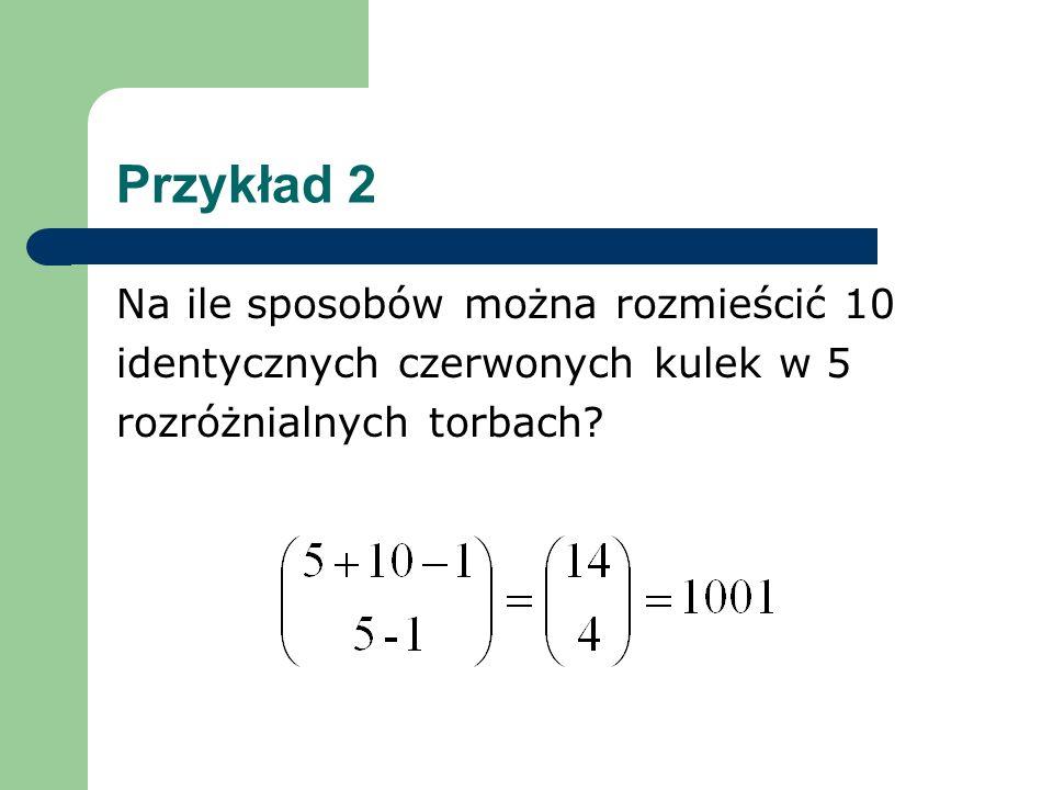 Przykład 2 Na ile sposobów można rozmieścić 10 identycznych czerwonych kulek w 5 rozróżnialnych torbach?