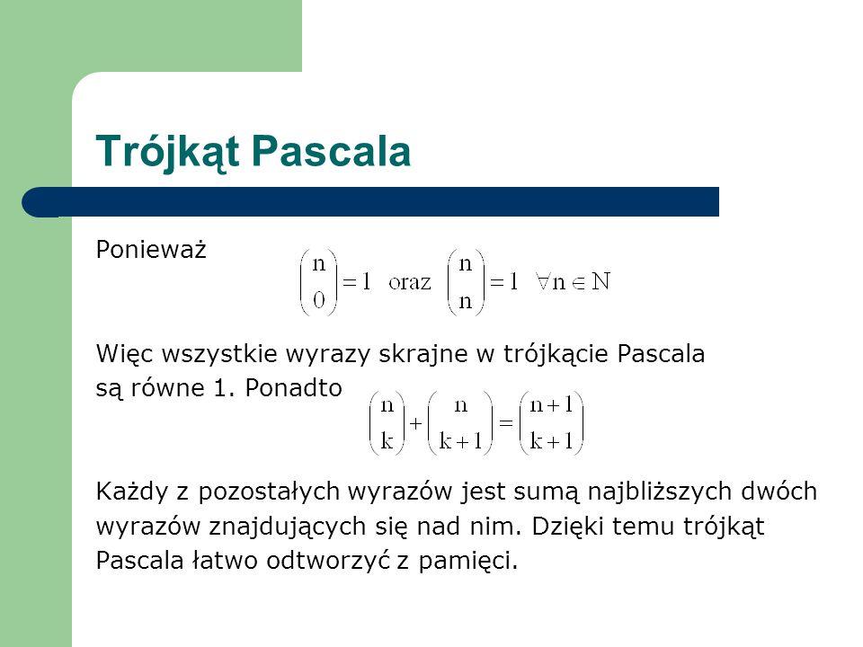Trójkąt Pascala Ponieważ Więc wszystkie wyrazy skrajne w trójkącie Pascala są równe 1.