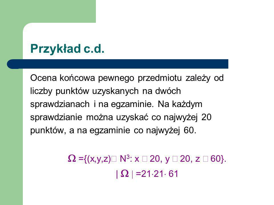 Przykład c.d. Ocena końcowa pewnego przedmiotu zależy od liczby punktów uzyskanych na dwóch sprawdzianach i na egzaminie. Na każdym sprawdzianie można