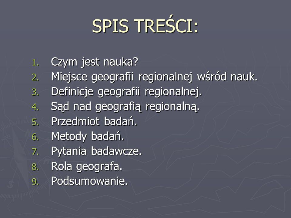 SPIS TREŚCI: 1.Czym jest nauka. 2. Miejsce geografii regionalnej wśród nauk.