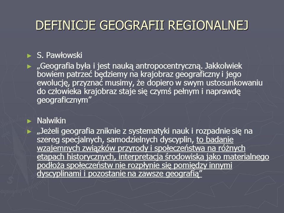 DEFINICJE GEOGRAFII REGIONALNEJ S.Pawłowski Geografia była i jest nauką antropocentryczną.