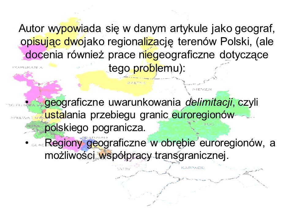 Autor wypowiada się w danym artykule jako geograf, opisując dwojako regionalizację terenów Polski, (ale docenia również prace niegeograficzne dotycząc