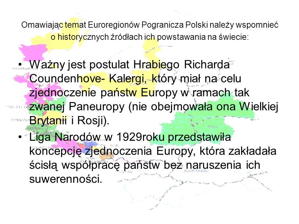 Omawiając temat Euroregionów Pogranicza Polski należy wspomnieć o historycznych źródłach ich powstawania na świecie: Ważny jest postulat Hrabiego Rich