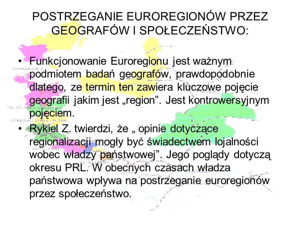 POSTRZEGANIE EUROREGIONÓW PRZEZ GEOGRAFÓW I SPOŁECZEŃSTWO: Polska ma duże tradycje w tworzeniu regionów transgranicznych, dlatego też, nie wzorowała się na zachodnich sąsiadach.