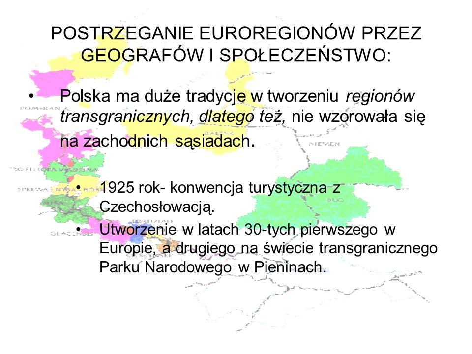 POSTRZEGANIE EUROREGIONÓW PRZEZ GEOGRAFÓW I SPOŁECZEŃSTWO: Polska ma duże tradycje w tworzeniu regionów transgranicznych, dlatego też, nie wzorowała s