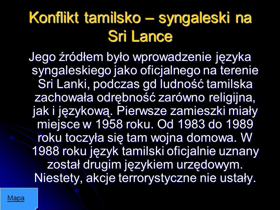 Konflikt tamilsko – syngaleski na Sri Lance Jego źródłem było wprowadzenie języka syngaleskiego jako oficjalnego na terenie Sri Lanki, podczas gd ludn