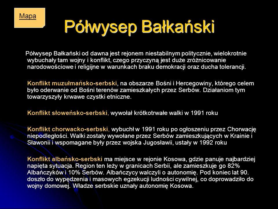 Półwysep Bałkański Półwysep Bałkański od dawna jest rejonem niestabilnym politycznie, wielokrotnie wybuchały tam wojny i konflikt, czego przyczyną jes