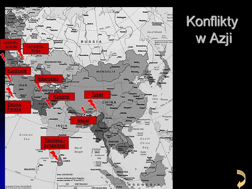 Konflikty w Azji Czeczenia - Rosja Kaszmir Tybet Nepal Kurdowie Zatoka Perska Izraelsko - arabski Tamilsko - syngaleski Afganistan