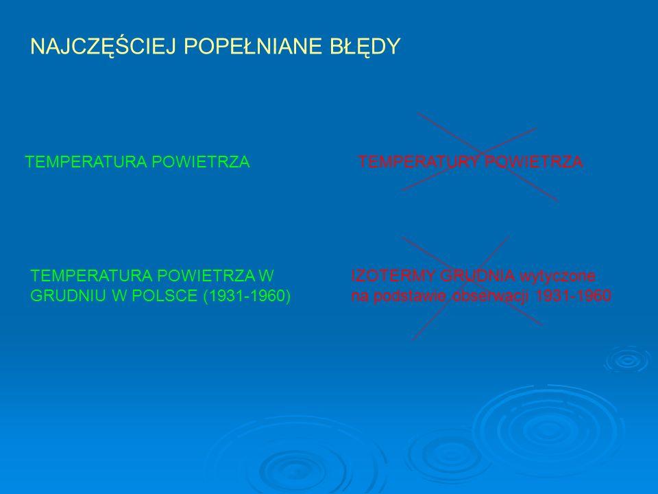 NAJCZĘŚCIEJ POPEŁNIANE BŁĘDY TEMPERATURA POWIETRZA TEMPERATURY POWIETRZA TEMPERATURA POWIETRZA W GRUDNIU W POLSCE (1931-1960) IZOTERMY GRUDNIA wytyczo
