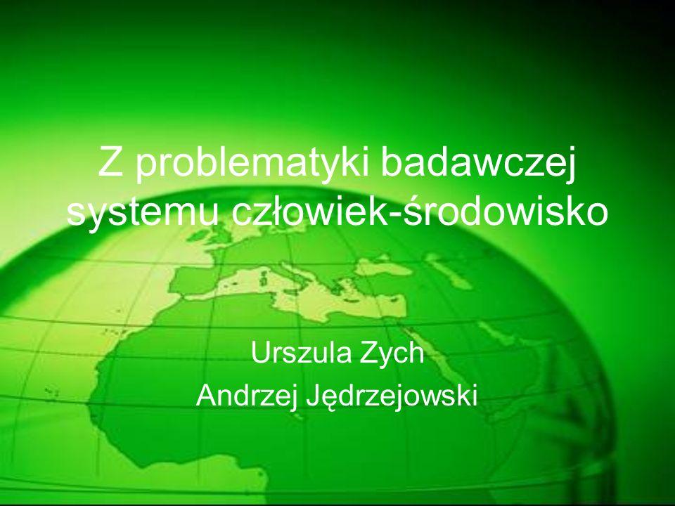 Z problematyki badawczej systemu człowiek-środowisko Urszula Zych Andrzej Jędrzejowski