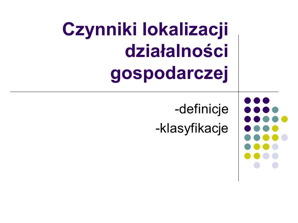 Czynniki lokalizacji działalności gospodarczej -definicje -klasyfikacje