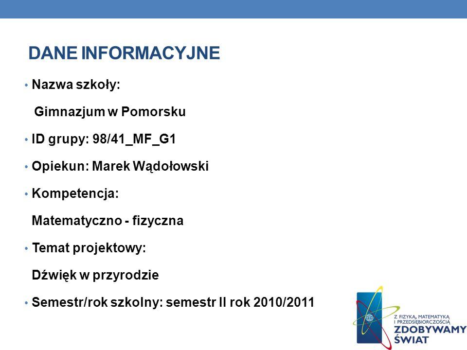 DANE INFORMACYJNE Nazwa szkoły: Gimnazjum w Pomorsku ID grupy: 98/41_MF_G1 Opiekun: Marek Wądołowski Kompetencja: Matematyczno - fizyczna Temat projek