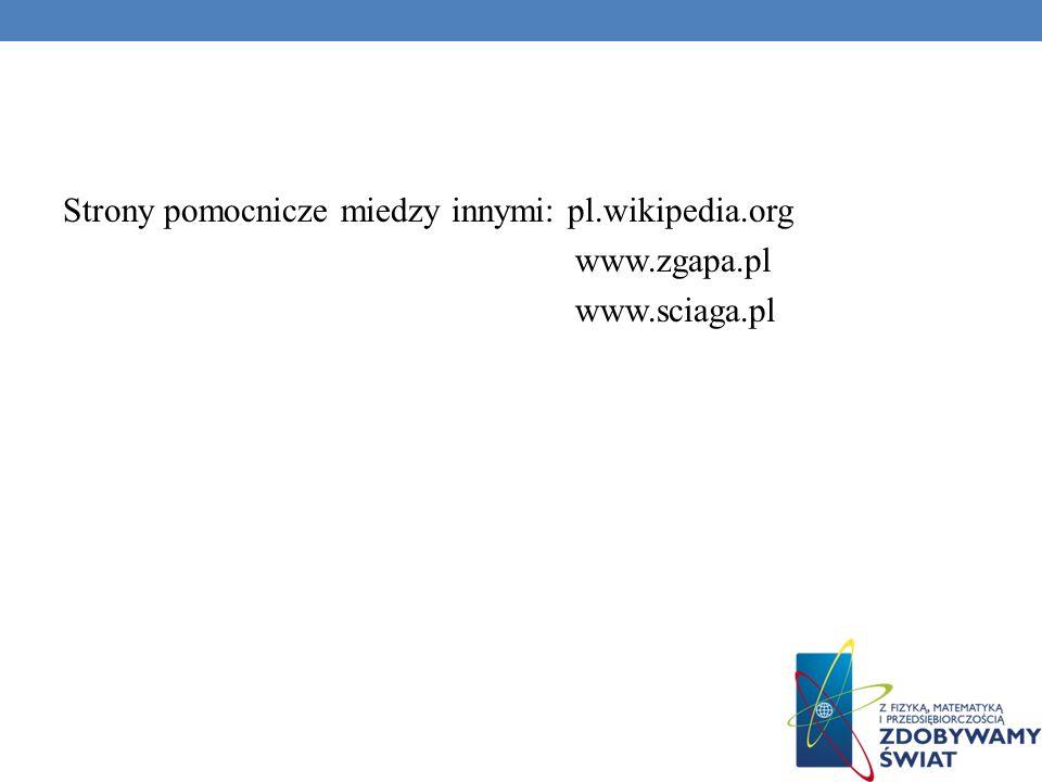 Strony pomocnicze miedzy innymi: pl.wikipedia.org www.zgapa.pl www.sciaga.pl
