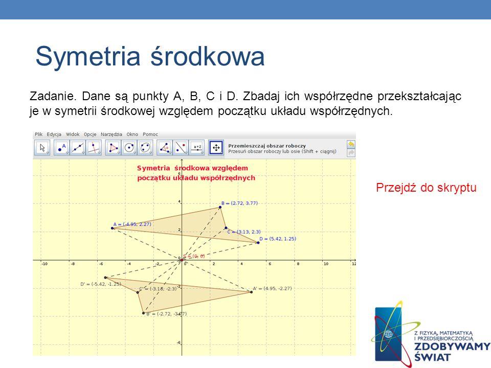 Zadanie. Dane są punkty A, B, C i D. Zbadaj ich współrzędne przekształcając je w symetrii środkowej względem początku układu współrzędnych. Przejdź do