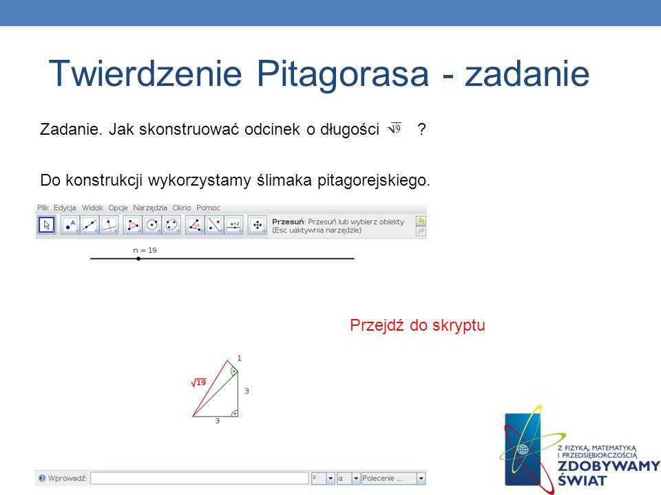 Zadanie. Jak skonstruować odcinek o długości ? Do konstrukcji wykorzystamy ślimaka pitagorejskiego. Przejdź do skryptu Twierdzenie Pitagorasa - zadani