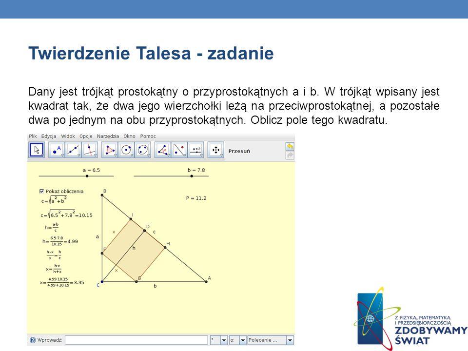 Twierdzenie Talesa - zadanie Dany jest trójkąt prostokątny o przyprostokątnych a i b. W trójkąt wpisany jest kwadrat tak, że dwa jego wierzchołki leżą