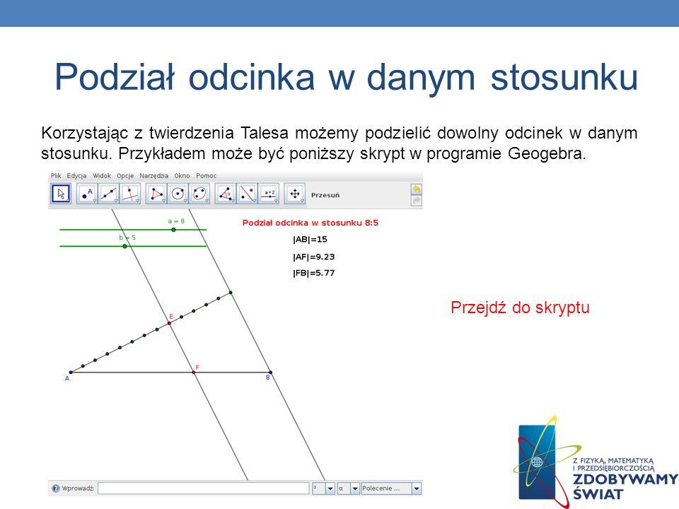 Korzystając z twierdzenia Talesa możemy podzielić dowolny odcinek w danym stosunku. Przykładem może być poniższy skrypt w programie Geogebra. Przejdź