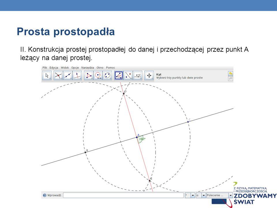 Prosta prostopadła II. Konstrukcja prostej prostopadłej do danej i przechodzącej przez punkt A leżący na danej prostej.