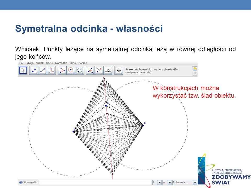 Symetralna odcinka - własności Wniosek. Punkty leżące na symetralnej odcinka leżą w równej odległości od jego końców. W konstrukcjach można wykorzysta
