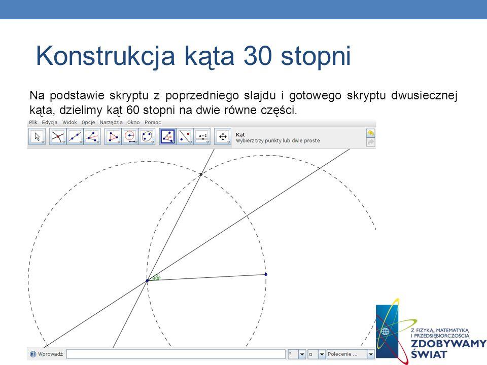 Na podstawie skryptu z poprzedniego slajdu i gotowego skryptu dwusiecznej kąta, dzielimy kąt 60 stopni na dwie równe części. Konstrukcja kąta 30 stopn