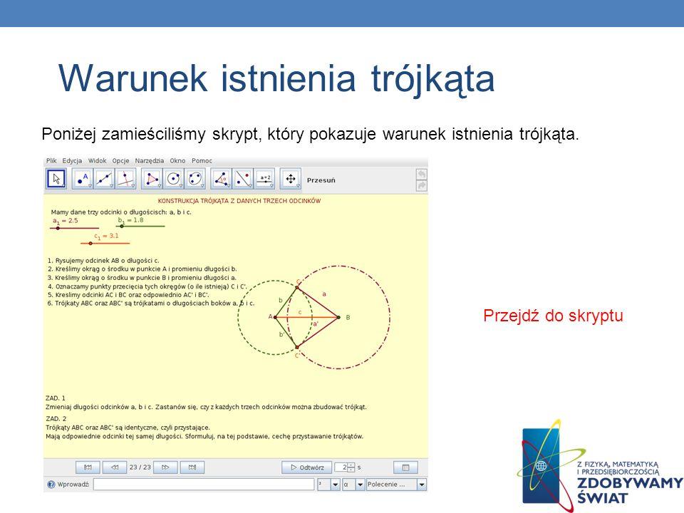 Poniżej zamieściliśmy skrypt, który pokazuje warunek istnienia trójkąta. Przejdź do skryptu Warunek istnienia trójkąta