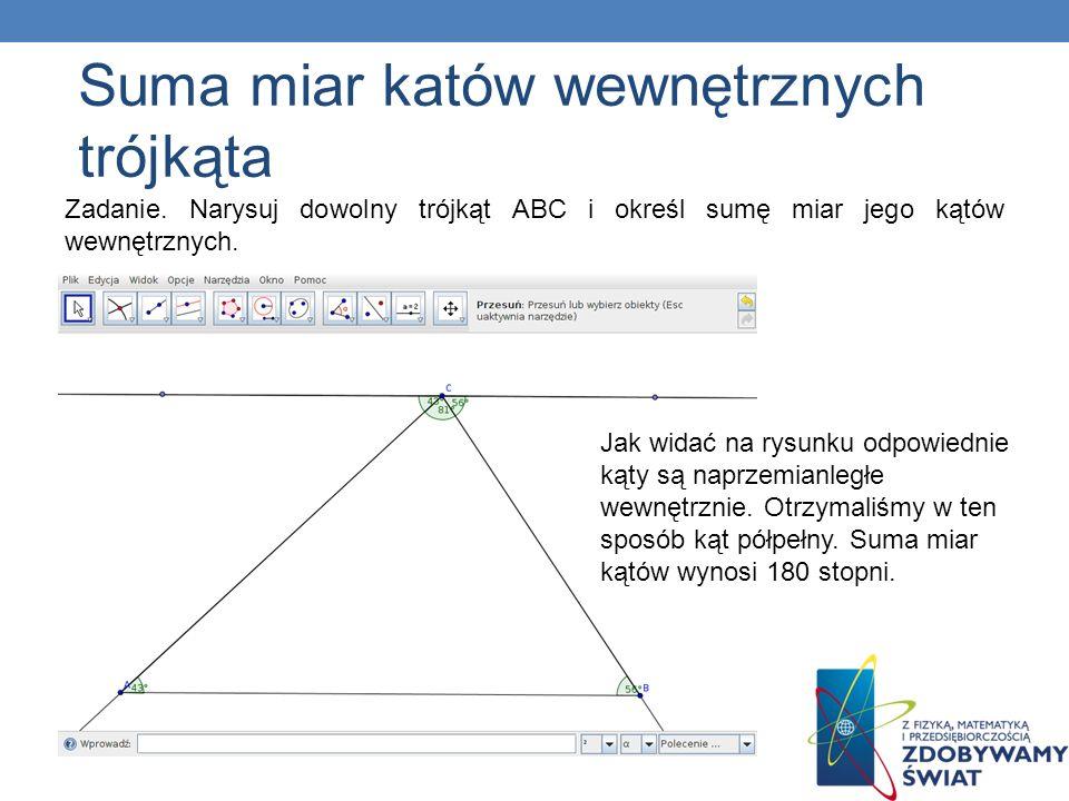 Zadanie. Narysuj dowolny trójkąt ABC i określ sumę miar jego kątów wewnętrznych. Jak widać na rysunku odpowiednie kąty są naprzemianległe wewnętrznie.