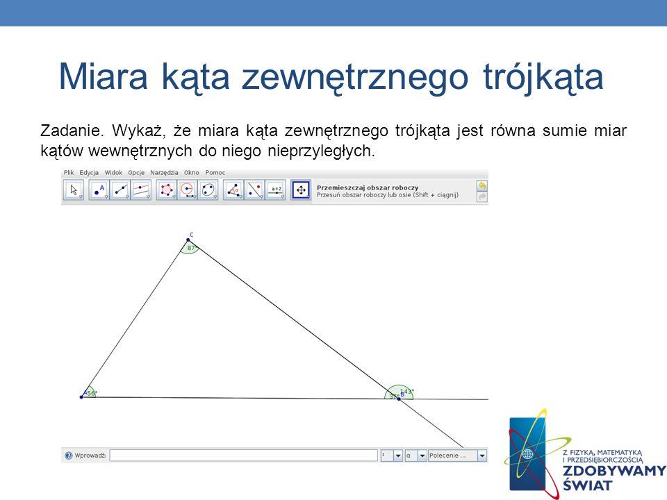 Zadanie. Wykaż, że miara kąta zewnętrznego trójkąta jest równa sumie miar kątów wewnętrznych do niego nieprzyległych. Miara kąta zewnętrznego trójkąta