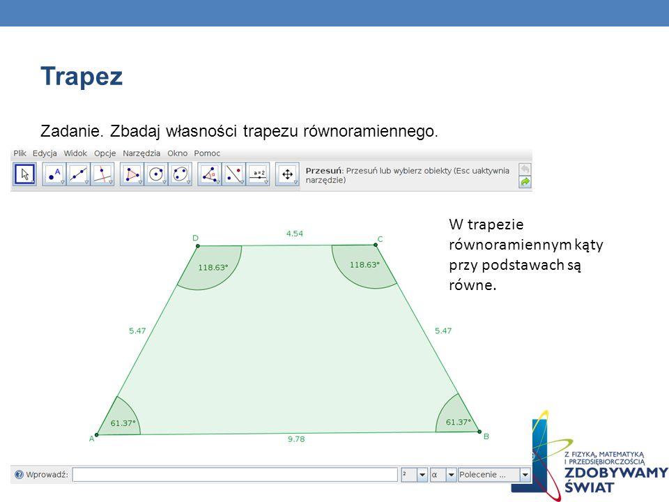 Zadanie. Zbadaj własności trapezu równoramiennego. W trapezie równoramiennym kąty przy podstawach są równe.