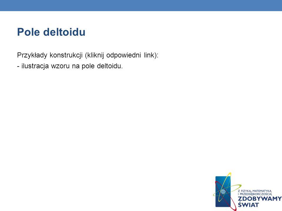 Pole deltoidu Przykłady konstrukcji (kliknij odpowiedni link): - ilustracja wzoru na pole deltoidu.