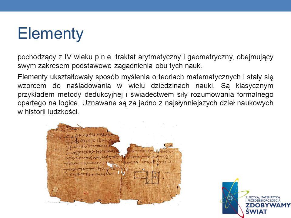 Elementy pochodzący z IV wieku p.n.e. traktat arytmetyczny i geometryczny, obejmujący swym zakresem podstawowe zagadnienia obu tych nauk. Elementy uks