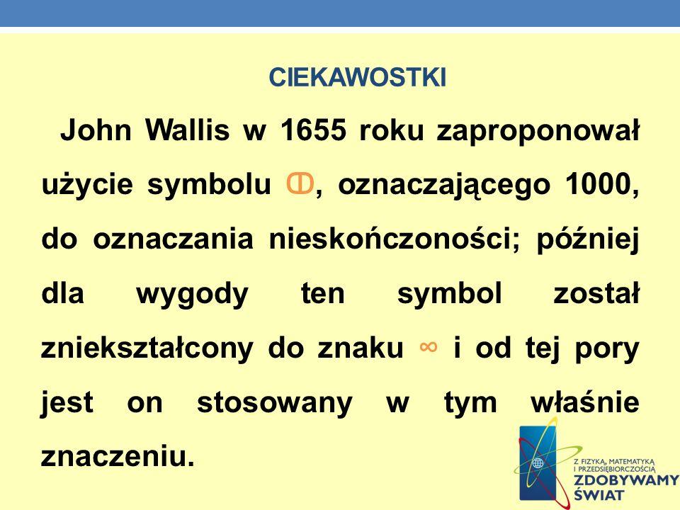 CIEKAWOSTKI John Wallis w 1655 roku zaproponował użycie symbolu, oznaczającego 1000, do oznaczania nieskończoności; później dla wygody ten symbol zost