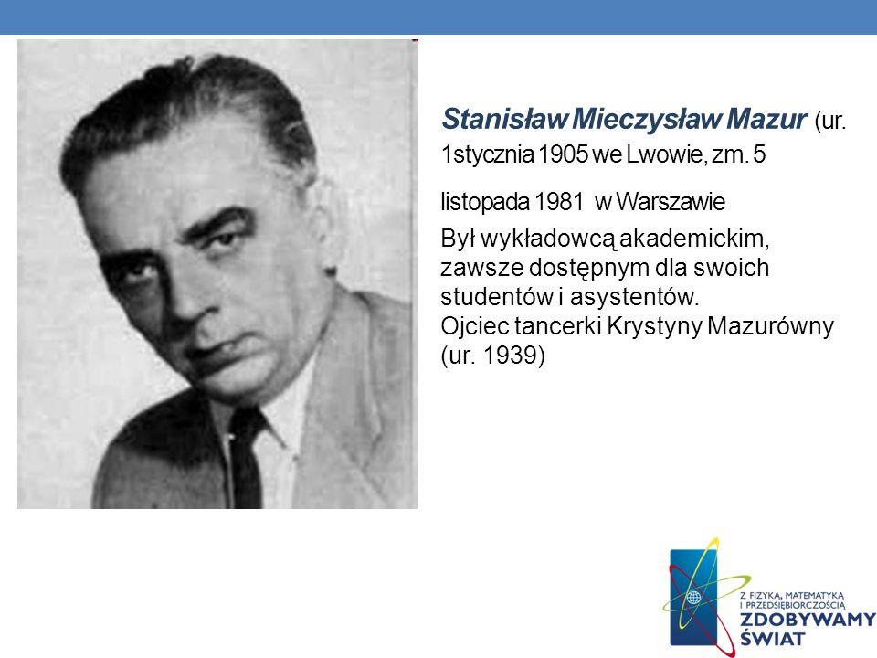 Stanisław Mieczysław Mazur (ur. 1stycznia 1905 we Lwowie, zm. 5 listopada 1981 w Warszawie Był wykładowcą akademickim, zawsze dostępnym dla swoich stu