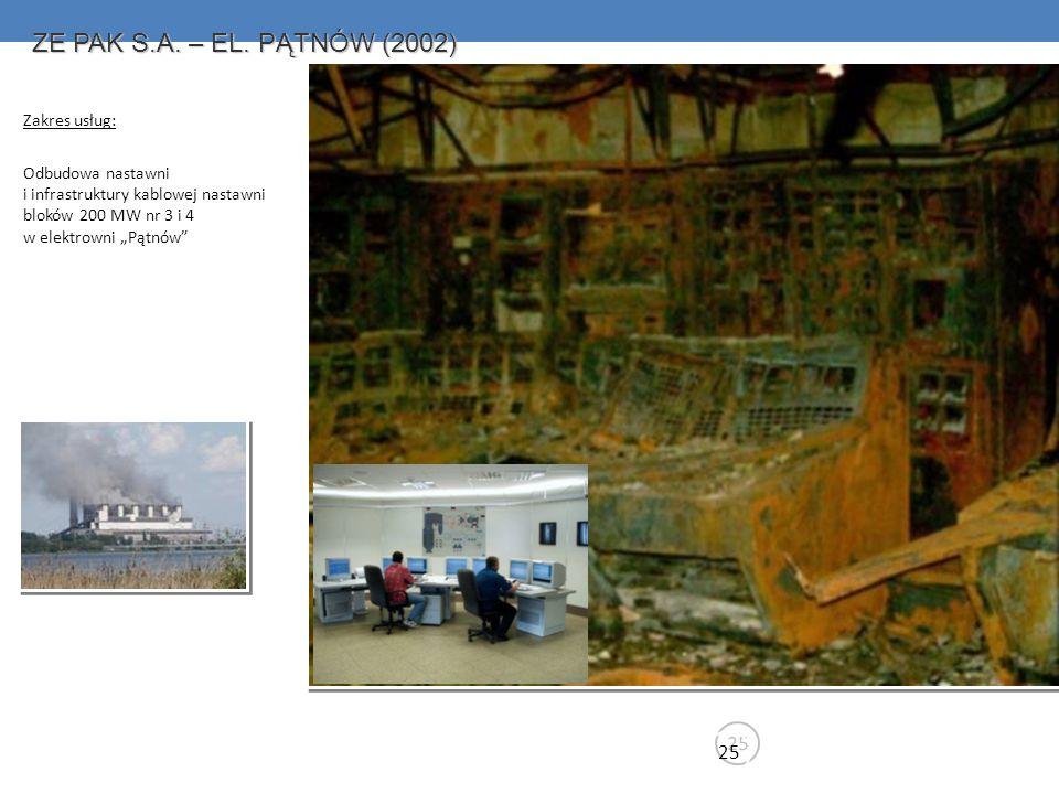 25 ZE PAK S.A. – EL. PĄTNÓW (2002) Zakres usług: Odbudowa nastawni i infrastruktury kablowej nastawni bloków 200 MW nr 3 i 4 w elektrowni Pątnów