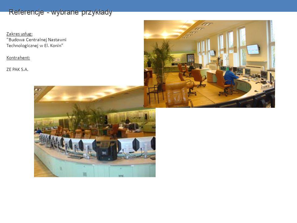 Referencje - wybrane przykłady Zakres usług: Budowa Centralnej Nastawni Technologicznej w El. Konin Kontrahent: ZE PAK S.A.