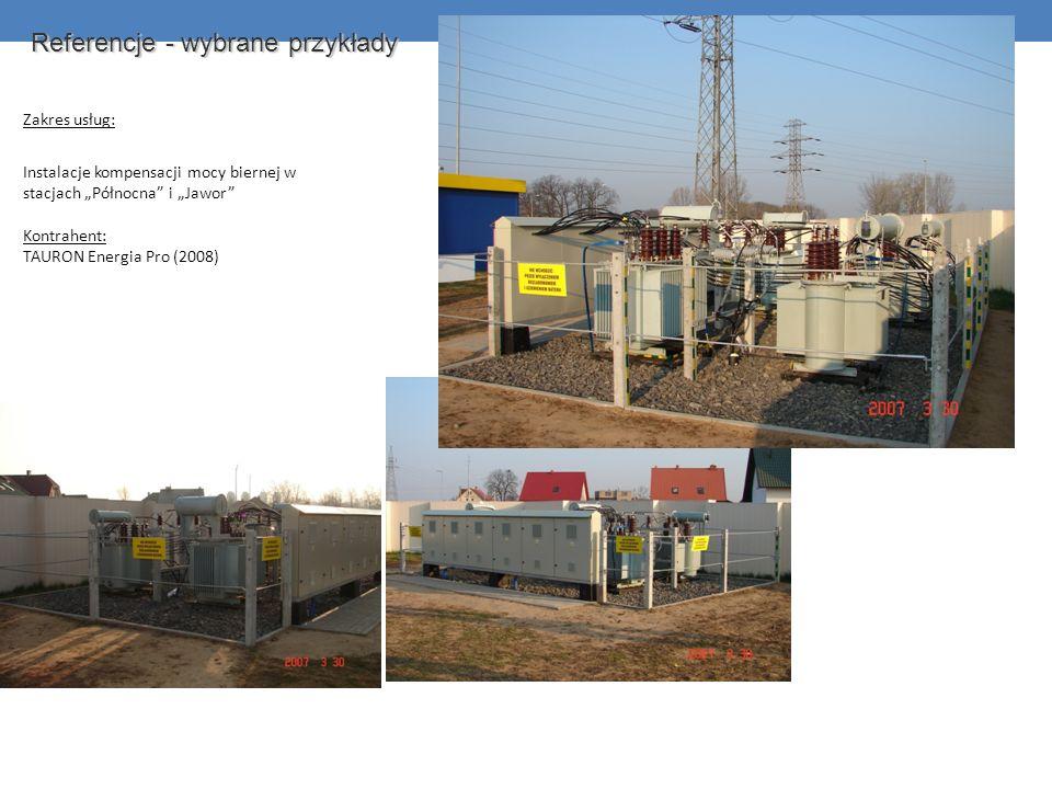 Referencje - wybrane przykłady Zakres usług: Instalacje kompensacji mocy biernej w stacjach Północna i Jawor Kontrahent: TAURON Energia Pro (2008)