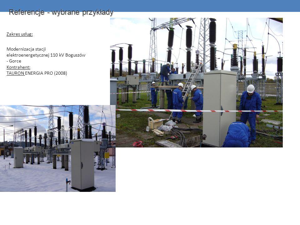 Zakres usług: Modernizacja stacji elektroenergetycznej 110 kV Boguszów - Gorce Kontrahent: TAURON ENERGIA PRO (2008) Referencje - wybrane przykłady