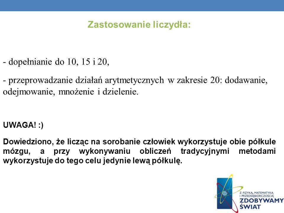 Zastosowanie liczydła: - dopełnianie do 10, 15 i 20, - przeprowadzanie działań arytmetycznych w zakresie 20: dodawanie, odejmowanie, mnożenie i dziele