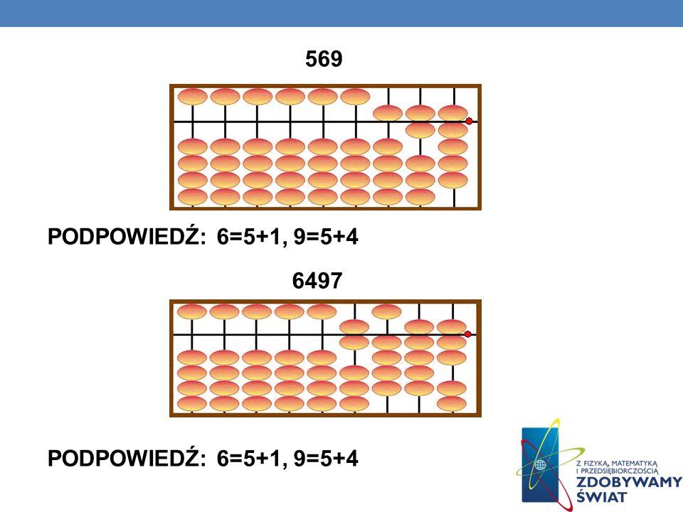 569 PODPOWIEDŹ: 6=5+1, 9=5+4 6497 PODPOWIEDŹ: 6=5+1, 9=5+4