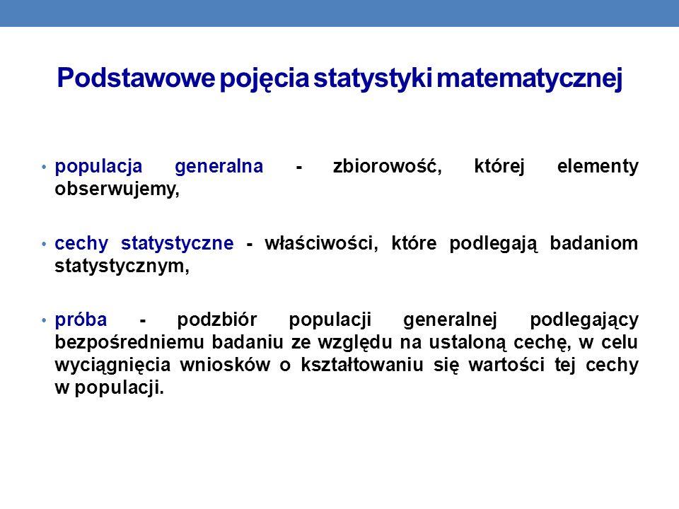 Podstawowe pojęcia statystyki matematycznej populacja generalna - zbiorowość, której elementy obserwujemy, cechy statystyczne - właściwości, które pod