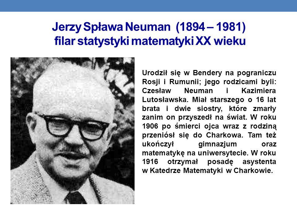 Jerzy Spława Neuman (1894 – 1981) filar statystyki matematyki XX wieku Urodził się w Bendery na pograniczu Rosji i Rumunii; jego rodzicami byli: Czesł