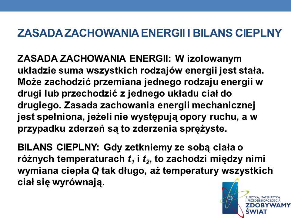 ZASADA ZACHOWANIA ENERGII I BILANS CIEPLNY ZASADA ZACHOWANIA ENERGII: W izolowanym układzie suma wszystkich rodzajów energii jest stała. Może zachodzi