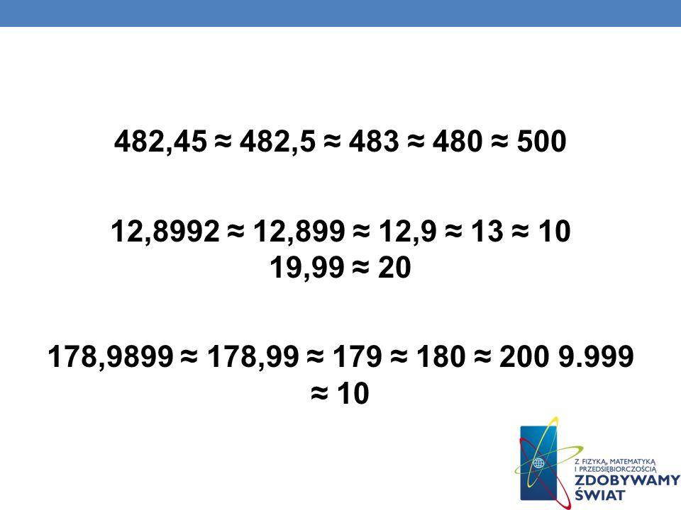 Jeżeli odrzucaną cyfrą (zastępowaną zerem) jest 0,1,2,3,4, to ostatnia zachowana cyfra nie zmienia się. Przy zaokrąglaniu znak równości zmienia się na
