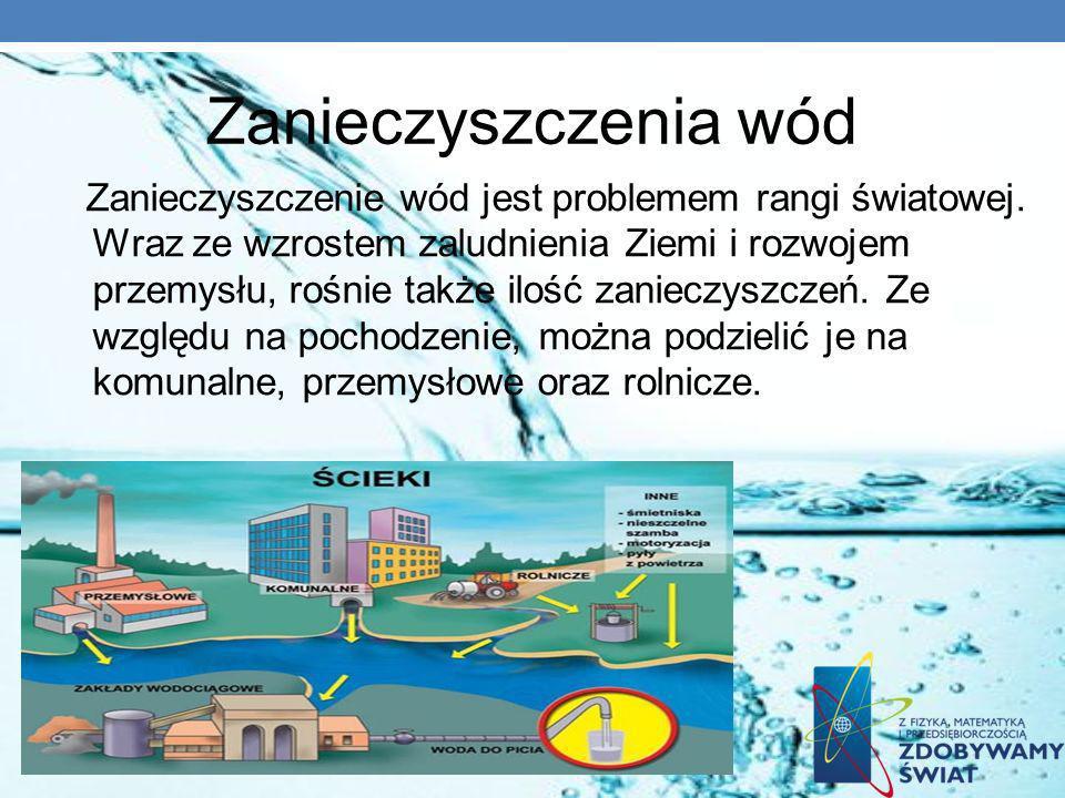 Zanieczyszczenia wód Zanieczyszczenie wód jest problemem rangi światowej. Wraz ze wzrostem zaludnienia Ziemi i rozwojem przemysłu, rośnie także ilość