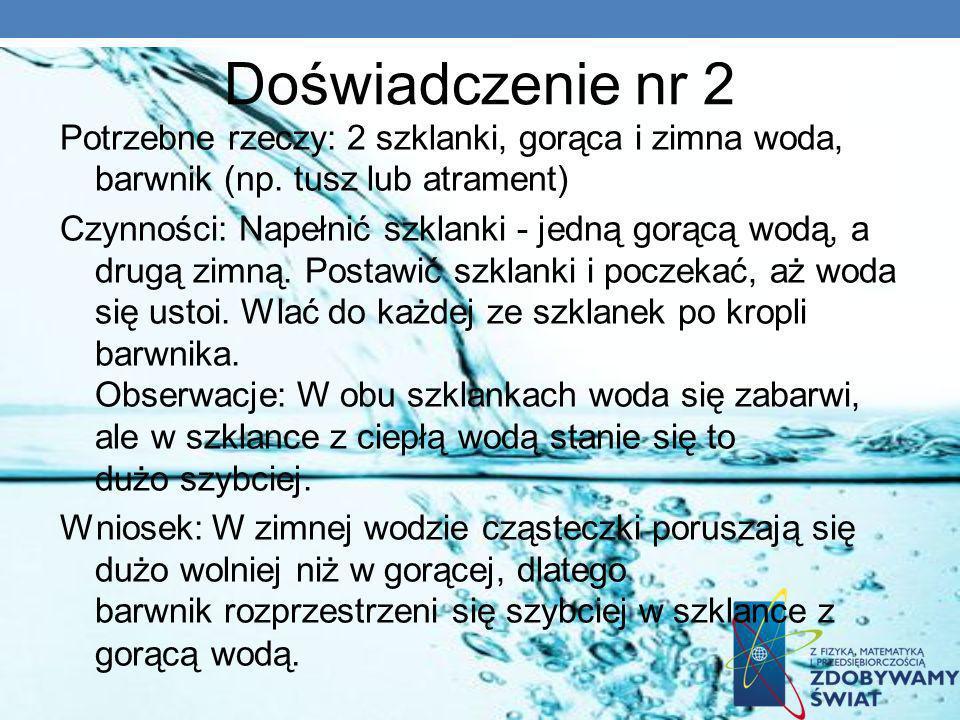 Doświadczenie nr 2 Potrzebne rzeczy: 2 szklanki, gorąca i zimna woda, barwnik (np. tusz lub atrament) Czynności: Napełnić szklanki - jedną gorącą wodą