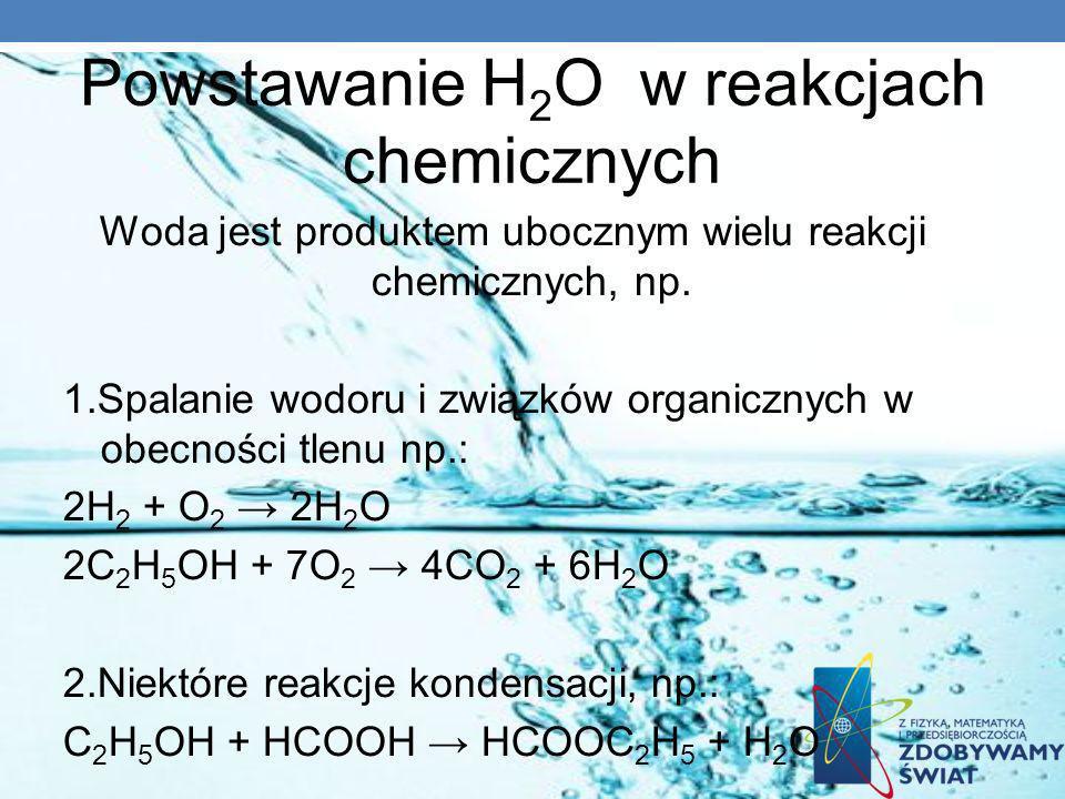 Powstawanie H 2 O w reakcjach chemicznych Woda jest produktem ubocznym wielu reakcji chemicznych, np. 1.Spalanie wodoru i związków organicznych w obec