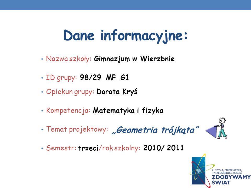 Dane informacyjne: Nazwa szkoły: Gimnazjum w Wierzbnie ID grupy: 98/29_MF_G1 Opiekun grupy: Dorota Kryś Kompetencja: Matematyka i fizyka Temat projekt