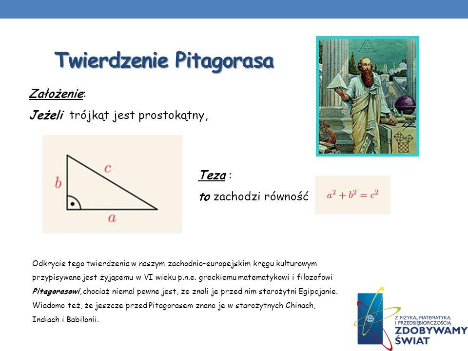 Twierdzenie Pitagorasa Założenie: Jeżeli trójkąt jest prostokątny, Teza : to zachodzi równość Odkrycie tego twierdzenia w naszym zachodnio-europejskim