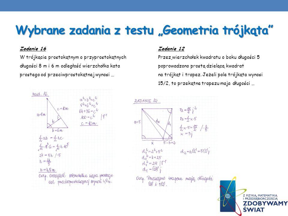 Wybrane zadania z testu Geometria trójkąta Zadanie 12 Przez wierzchołek kwadratu o boku długości 5 poprowadzono prostą dzielącą kwadrat na trójkąt i t