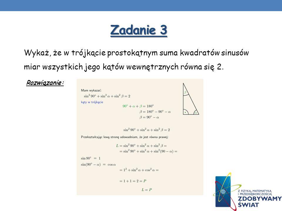Zadanie 3 Wykaż, że w trójkącie prostokątnym suma kwadratów sinusów miar wszystkich jego kątów wewnętrznych równa się 2. Rozwiązanie: