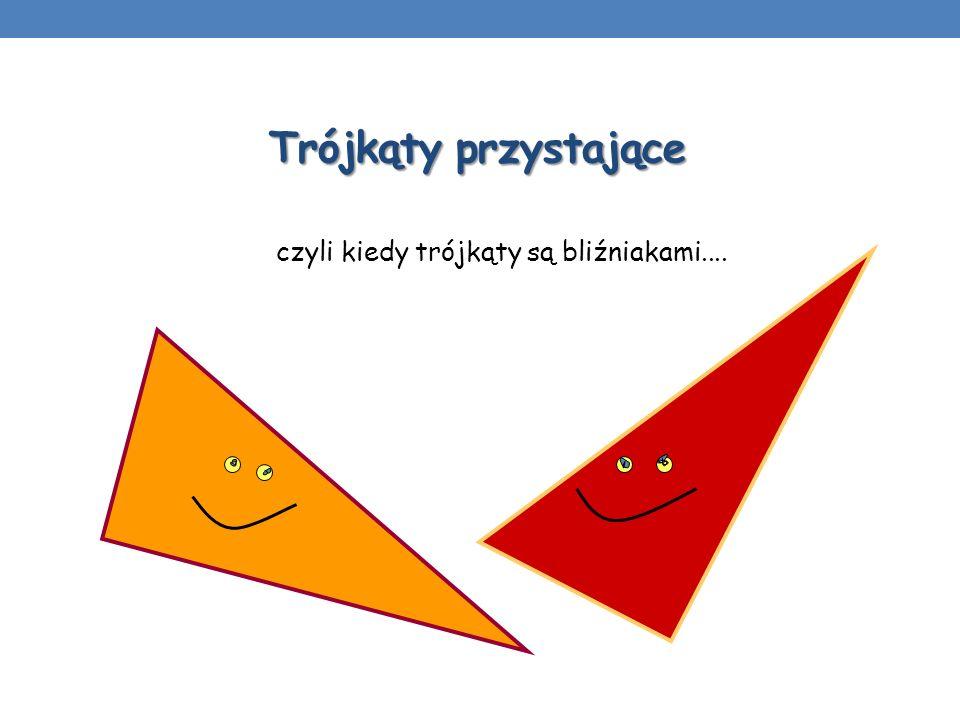 Trójkąty przystające czyli kiedy trójkąty są bliźniakami....